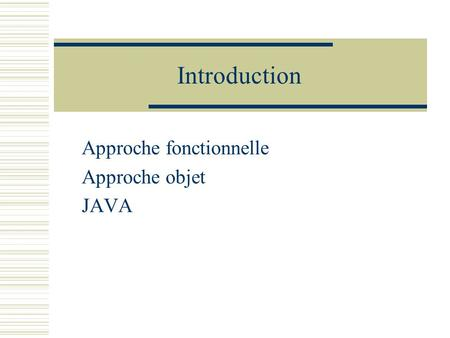 Introduction Approche fonctionnelle Approche objet JAVA.
