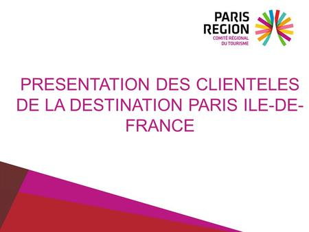 PRESENTATION DES CLIENTELES DE LA DESTINATION PARIS ILE-DE-FRANCE