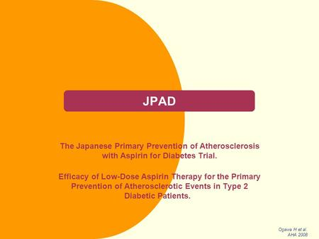 JPAD The Japanese Primary Prevention of Atherosclerosis with Aspirin for Diabetes Trial. Efficacy of Low-Dose Aspirin Therapy for the Primary Prevention.
