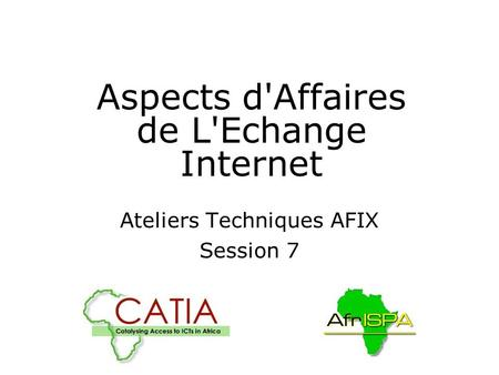 Aspects d'Affaires de L'Echange Internet Ateliers Techniques AFIX Session 7.