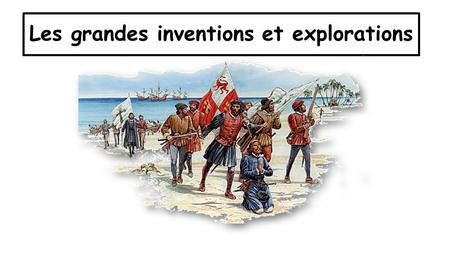 Les grandes inventions et explorations. La carte des explorations.