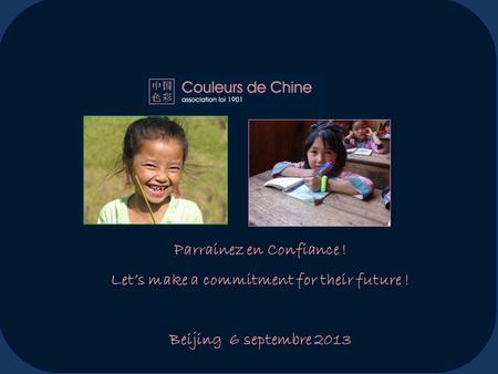Parrainez en Confiance ! Let's make a commitment for their future ! Beijing 6 septembre 2013.