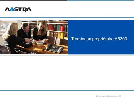 1© 2009 Aastra Technologies, LTD. Terminaux propriétaire A5300.