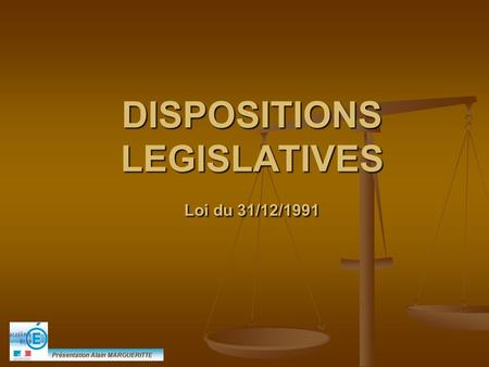DISPOSITIONS LEGISLATIVES Loi du 31/12/1991