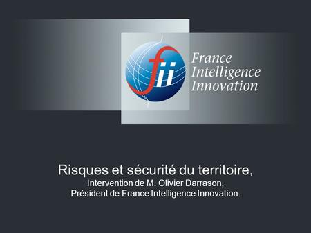 Risques et sécurité du territoire, Intervention de M. Olivier Darrason, Président de France Intelligence Innovation.
