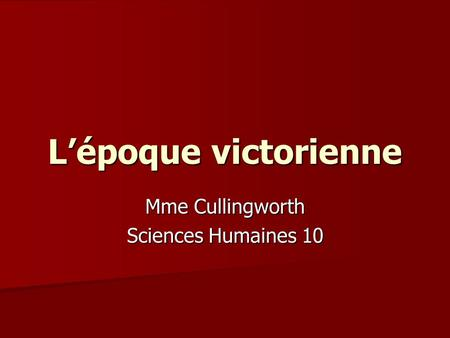 L'époque victorienne Mme Cullingworth Sciences Humaines 10.