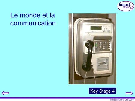 © Boardworks Ltd 2003 Le monde et la communication Key Stage 4.