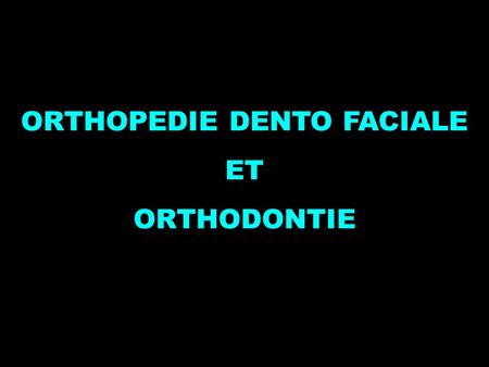 ORTHOPEDIE DENTO FACIALE