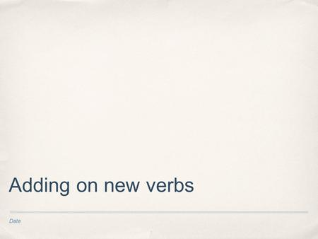 "Date Adding on new verbs. Last time, we learned the verb ""to put"" ✤ Mettre."