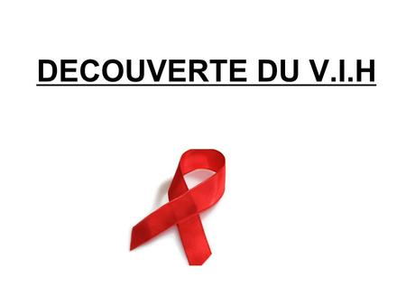 DECOUVERTE DU V.I.H.