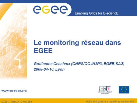 EGEE-II INFSO-RI-031688 Enabling Grids for E-sciencE www.eu-egee.org EGEE and gLite are registered trademarks Le monitoring réseau dans EGEE Guillaume.