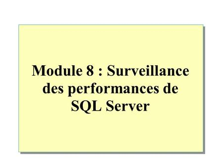 Module 8 : Surveillance des performances de SQL Server.
