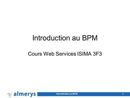 Introduction au BPM1 Cours Web Services ISIMA 3F3.
