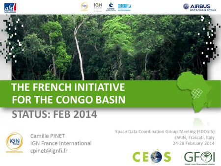 THE FRENCH INITIATIVE FOR THE CONGO BASIN Camille PINET IGN France International Space Data Coordination Group Meeting (SDCG‐5) ESRIN,