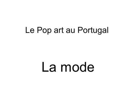 Le Pop art au Portugal La mode.