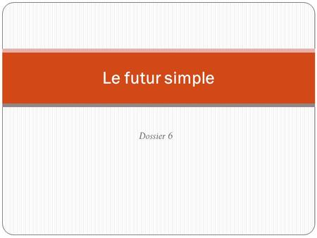 Le futur simple Dossier 6.