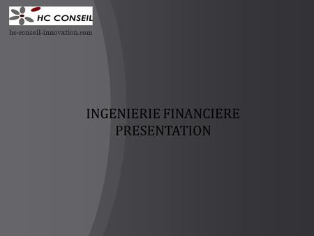 INGENIERIE FINANCIERE PRESENTATION hc-conseil-innovation.com.