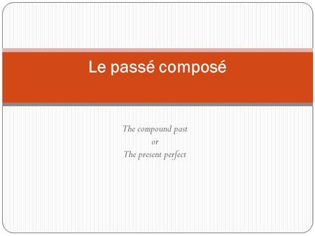 The compound past or The present perfect