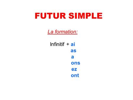 La formation: Infinitif + ai as a ons ez ont