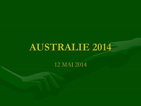 AUSTRALIE 2014 12 MAI 2014. LES ACCOMPAGNATEURSLES ACCOMPAGNATEURS Joséphine LAURENT Alix LEURENT Laurent CHOLLET.