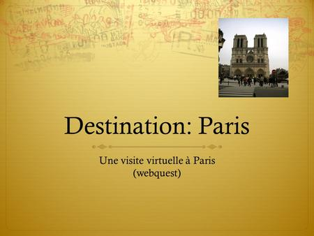 Destination: Paris Une visite virtuelle à Paris (webquest)