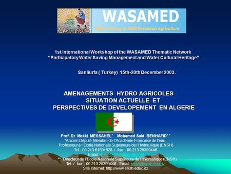 "1st International Workshop of the WASAMED Thematic Network ""Participatory Water Saving Management and Water Cultural Heritage"" Sanliurfa ( Turkey) 15th-20th."