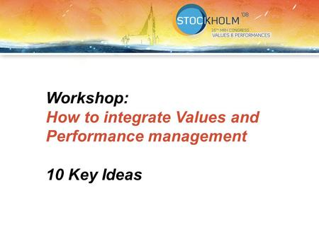 Workshop: How to integrate Values and Performance management 10 Key Ideas.