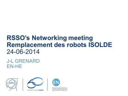 RSSO's Networking meeting Remplacement des robots ISOLDE 24-06-2014 J-L GRENARD EN-HE.