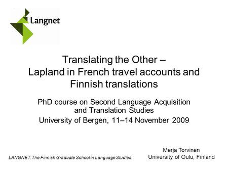 LANGNET, The Finnish Graduate School in Language Studies Translating the Other – Lapland in French travel accounts and Finnish translations PhD course.