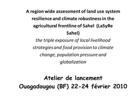 A region wide assessment of land use system resilience and climate robustness in the agricultural frontline of Sahel (LaSyRe Sahel) the triple exposure.
