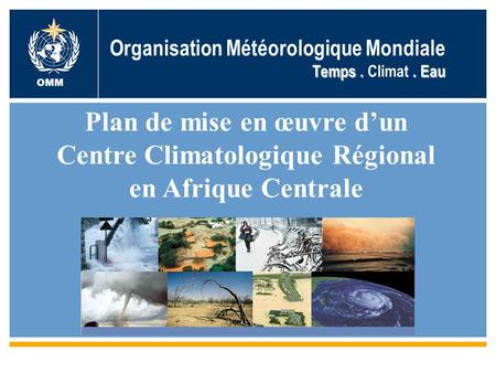 World Meteorological Organization Working together in weather, climate and water WMO OMM WMO ● Climate & Water Department www.wmo.int Temps.. Eau Organisation.