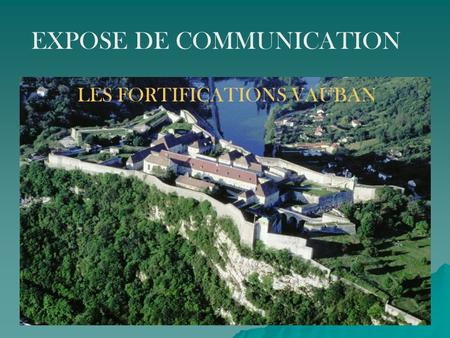 EXPOSE DE COMMUNICATION LES FORTIFICATIONS VAUBAN.