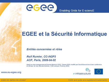 EGEE-III INFSO-RI-222667 Enabling Grids for E-sciencE www.eu-egee.org EGEE and gLite are registered trademarks EGEE et la Sécurité Informatique Entités.