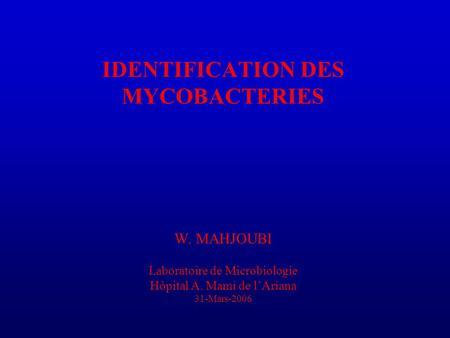 IDENTIFICATION DES MYCOBACTERIES W