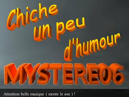 Chiche un peu d'humour Attention belle musique ( monte le son ) !