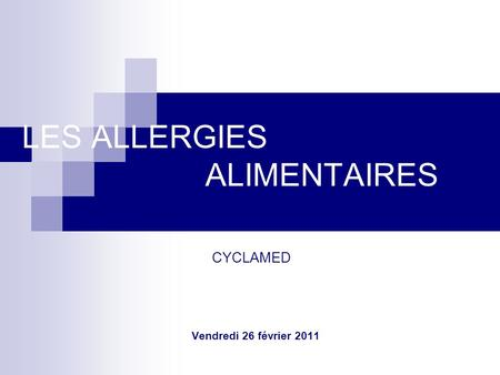 LES ALLERGIES ALIMENTAIRES CYCLAMED Vendredi 26 février 2011.