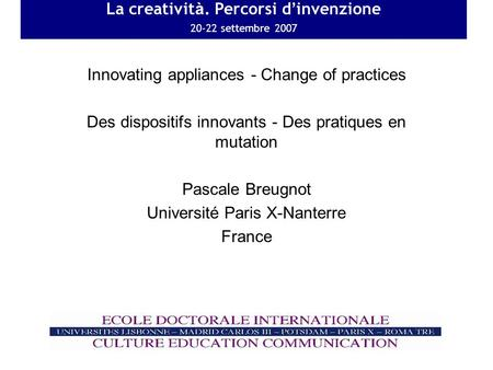 La creativit à. Perc Innovating appliances - Change of practices Des dispositifs innovants - Des pratiques en mutation Pascale Breugnot Université Paris.