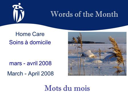 Words of the Month mars - avril 2008 March - April 2008 Mots du mois Home Care Soins à domicile.