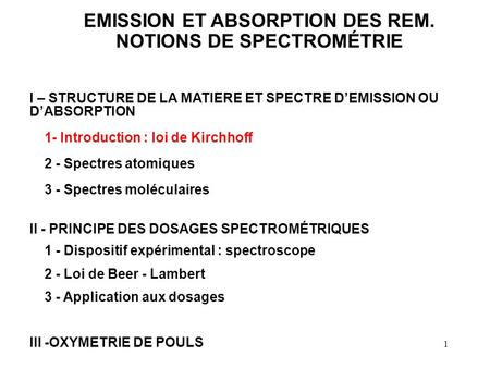 EMISSION ET ABSORPTION DES REM. NOTIONS DE SPECTROMÉTRIE I – STRUCTURE DE LA MATIERE ET SPECTRE D'EMISSION OU D'ABSORPTION 1- Introduction : loi de Kirchhoff.