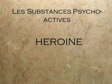 Les Substances Psycho- actives HEROINE. L'Héroïne  Pavot blanc: extraction  Opium: résine du fruit du pavot  Utilisation d'ammoniaque ou d'acide chlorhydrique: