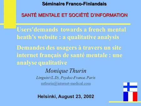 Monique Thurin Linguist (L.D), Psydoc-France. Paris Helsinki, August 23, 2002 Users'demands towards a french mental heath's.