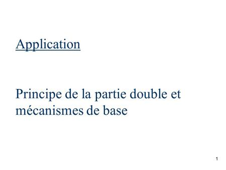 1 Application Principe de la partie double et mécanismes de base.