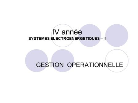 IV année SYSTEMES ELECTROENERGETIQUES – II GESTION OPERATIONNELLE.