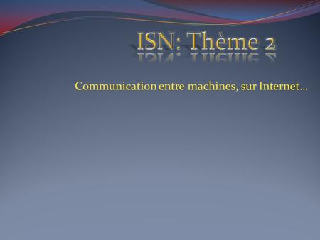 Communication entre machines, sur Internet…