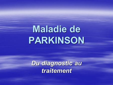 Maladie de PARKINSON Du diagnostic au traitement.