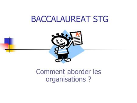 BACCALAUREAT STG Comment aborder les organisations ?