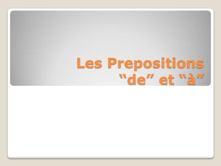 "Les Prepositions ""de"" et ""à"". TO GO TO AND COME BACK FROM PLACES. ALLER + àREVENIR + de Aller = to go (to) vaisallons vasallez vavont à = to m -> au f."