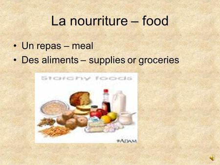 La nourriture – food Un repas – meal Des aliments – supplies or groceries.