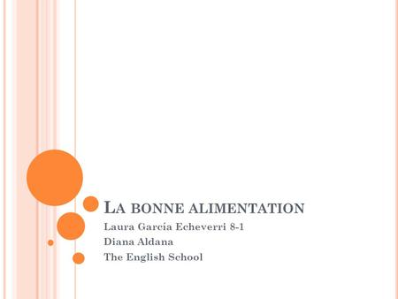 L A BONNE ALIMENTATION Laura García Echeverri 8-1 Diana Aldana The English School.