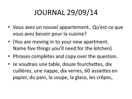 JOURNAL 29/09/14 Vous avez un nouvel appartement. Qu'est-ce que vous avez besoin pour la cuisine? (You are moving in to your new apartment. Name five things.